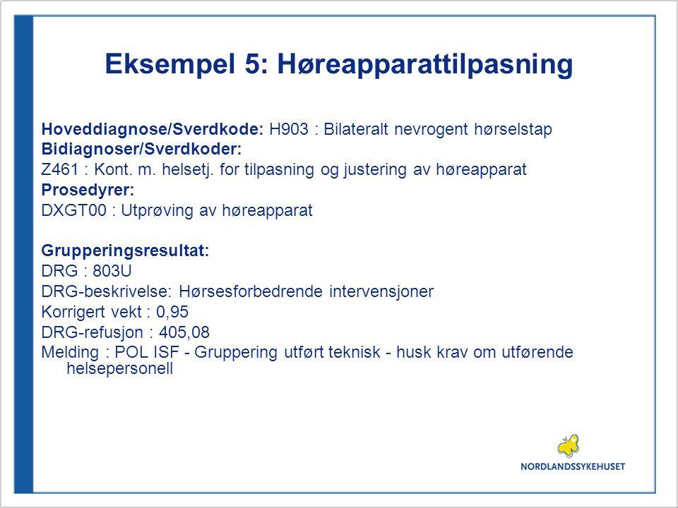 Eksempel 5: Høreapparattilpasning Hoveddiagnose/Sverdkode: H903 : Bilateralt nevrogent hørselstap Bidiagnoser/Sverdkoder: Z461 : Kont. m. helsetj. for