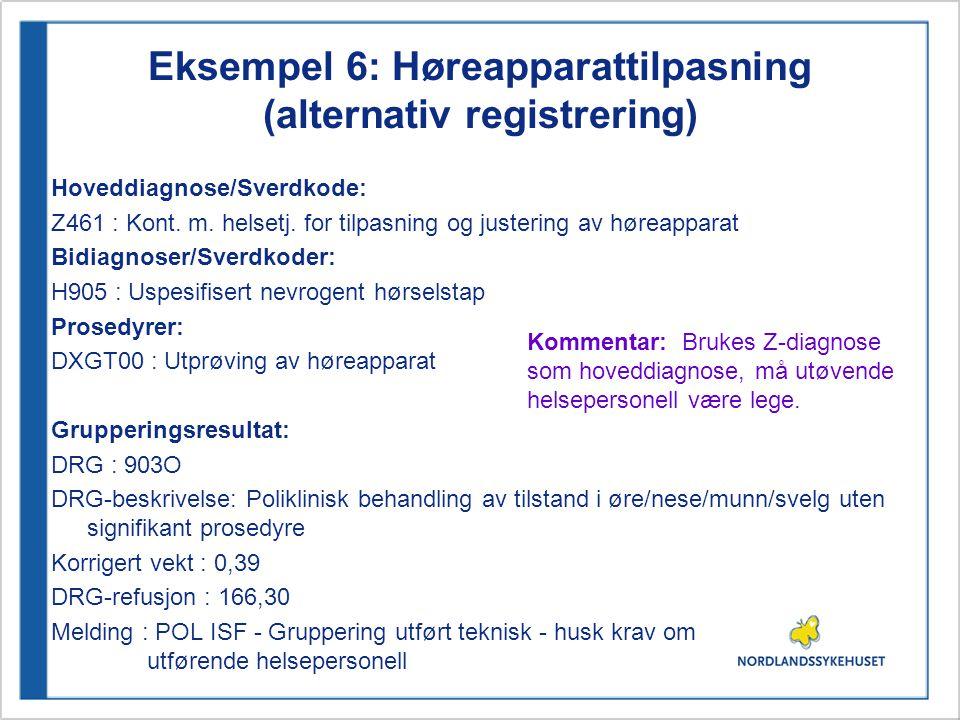 Eksempel 6: Høreapparattilpasning (alternativ registrering) Hoveddiagnose/Sverdkode: Z461 : Kont. m. helsetj. for tilpasning og justering av høreappar
