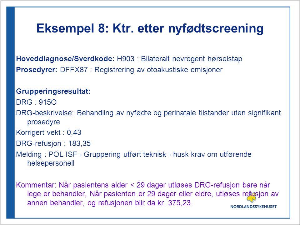 Eksempel 8: Ktr. etter nyfødtscreening Hoveddiagnose/Sverdkode: H903 : Bilateralt nevrogent hørselstap Prosedyrer: DFFX87 : Registrering av otoakustis