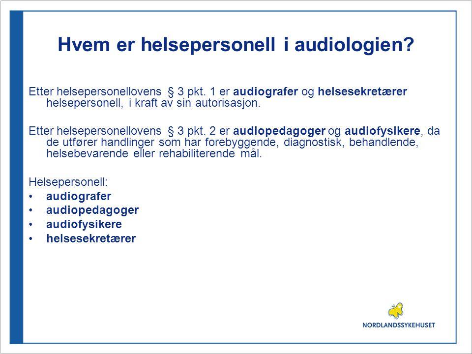 Hvem er helsepersonell i audiologien? Etter helsepersonellovens § 3 pkt. 1 er audiografer og helsesekretærer helsepersonell, i kraft av sin autorisasj