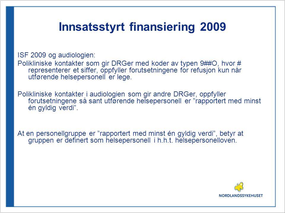 Innsatsstyrt finansiering 2009 ISF 2009 og audiologien: Polikliniske kontakter som gir DRGer med koder av typen 9##O, hvor # representerer et siffer,