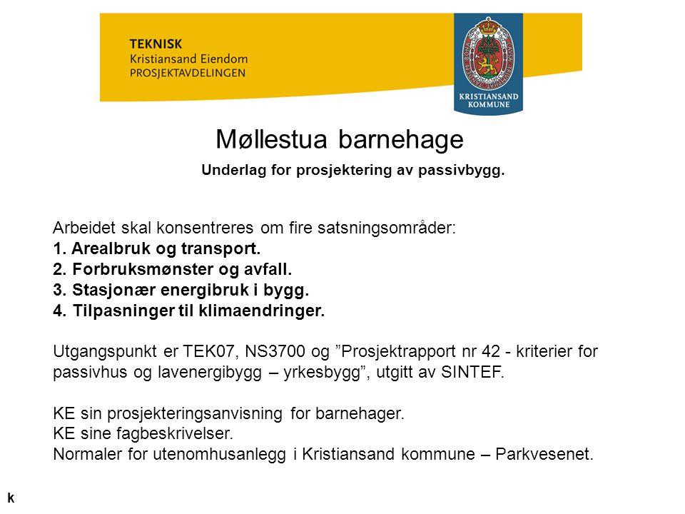 Møllestua barnehage Underlag for prosjektering av passivbygg. Arbeidet skal konsentreres om fire satsningsområder: 1. Arealbruk og transport. 2. Forbr