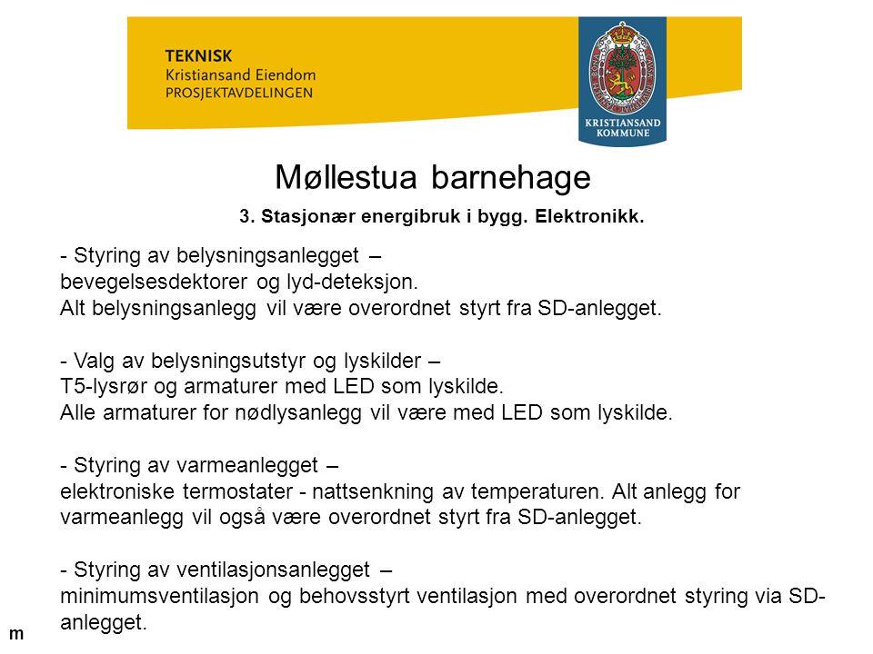 Møllestua barnehage 3. Stasjonær energibruk i bygg. Elektronikk. - Styring av belysningsanlegget – bevegelsesdektorer og lyd-deteksjon. Alt belysnings