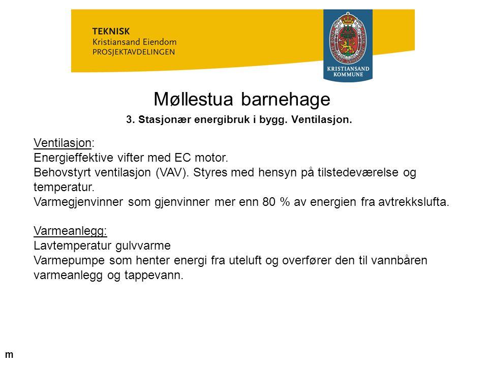 Møllestua barnehage 3. Stasjonær energibruk i bygg. Ventilasjon. Ventilasjon: Energieffektive vifter med EC motor. Behovstyrt ventilasjon (VAV). Styre