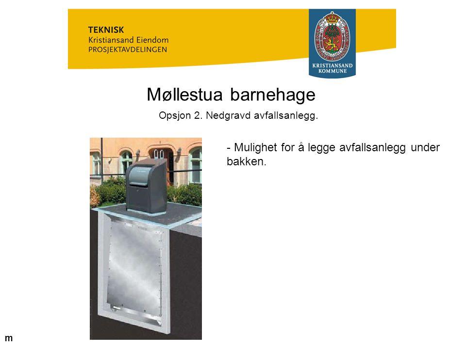 Møllestua barnehage Opsjon 2. Nedgravd avfallsanlegg. - Mulighet for å legge avfallsanlegg under bakken. m