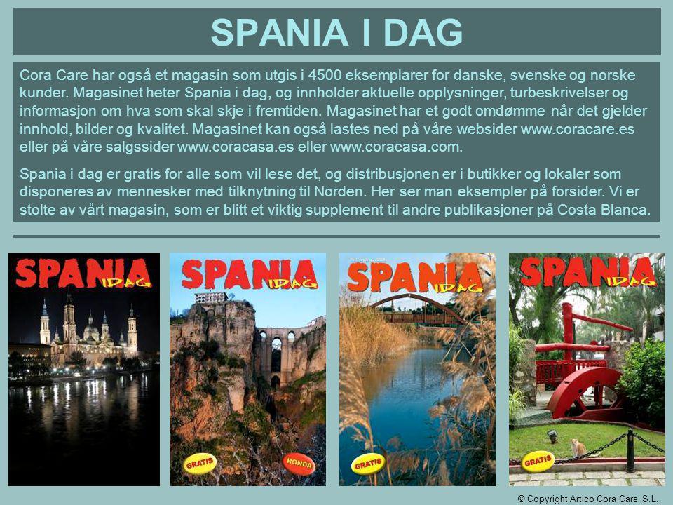 SPANIA I DAG Cora Care har også et magasin som utgis i 4500 eksemplarer for danske, svenske og norske kunder. Magasinet heter Spania i dag, og innhold