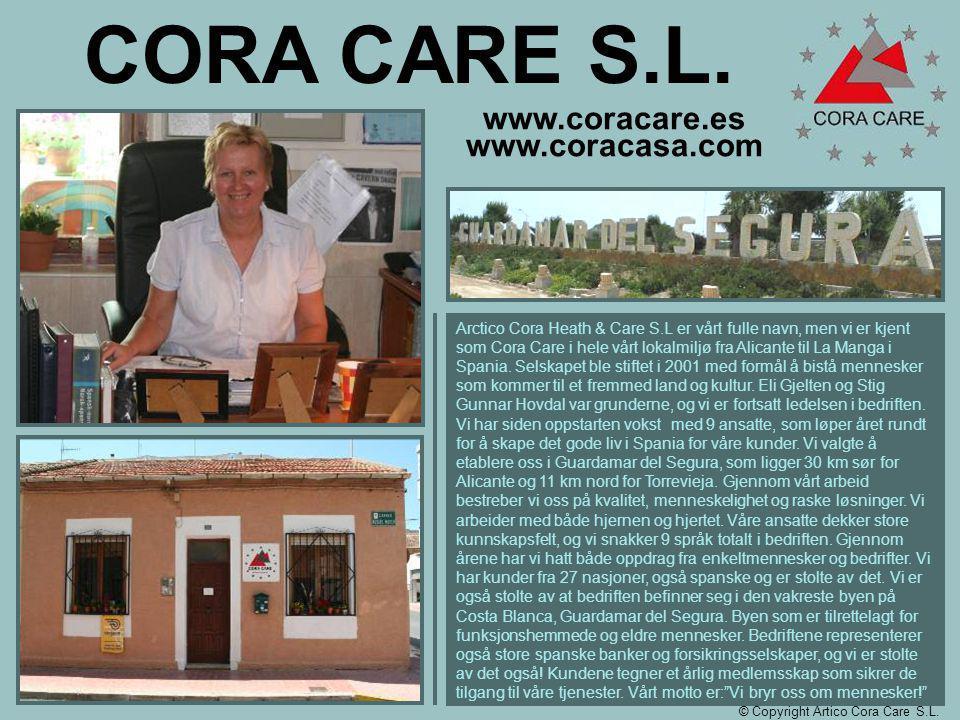 CORA CARE S.L. Arctico Cora Heath & Care S.L er vårt fulle navn, men vi er kjent som Cora Care i hele vårt lokalmiljø fra Alicante til La Manga i Span