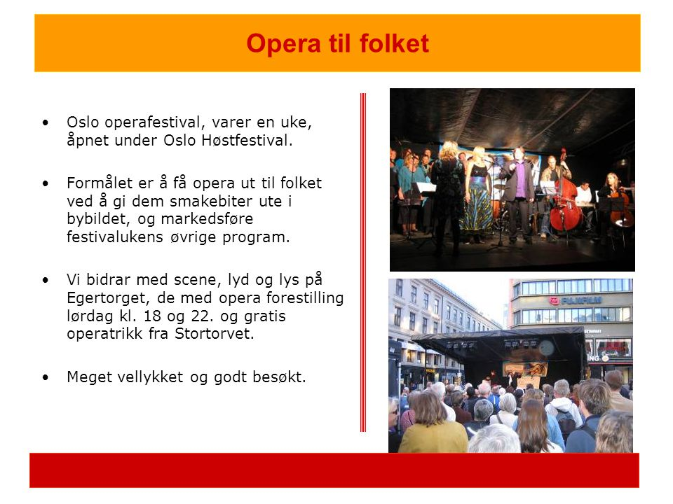 •Oslo operafestival, varer en uke, åpnet under Oslo Høstfestival. •Formålet er å få opera ut til folket ved å gi dem smakebiter ute i bybildet, og mar