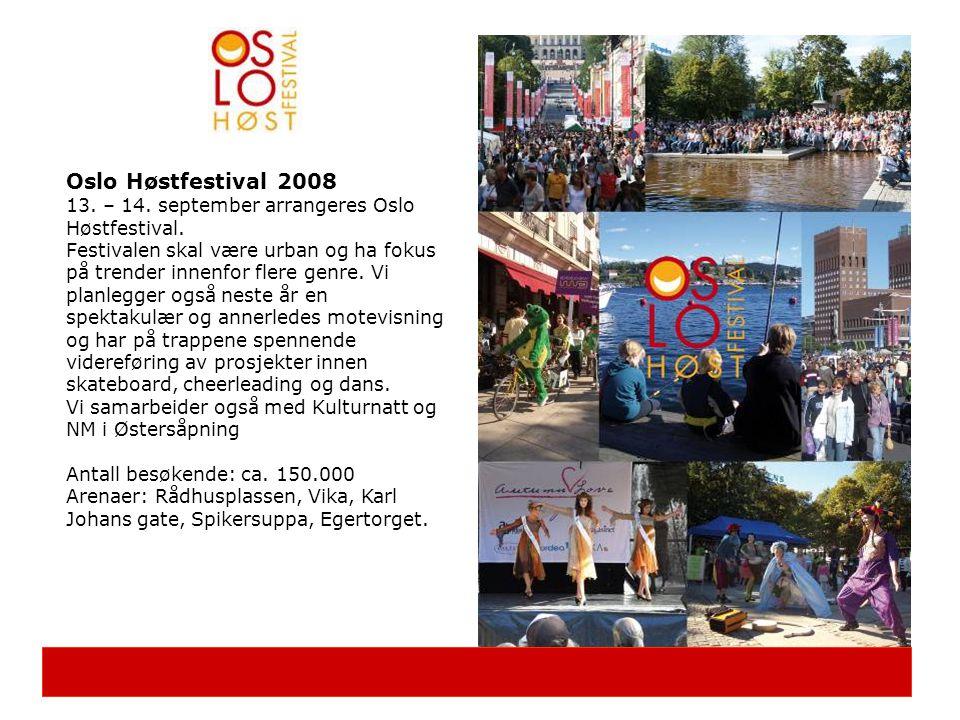 Oslo Høstfestival 2008 13. – 14. september arrangeres Oslo Høstfestival. Festivalen skal være urban og ha fokus på trender innenfor flere genre. Vi pl