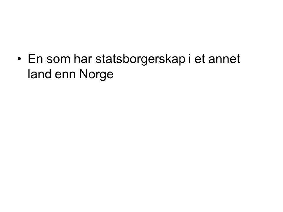 •En som har statsborgerskap i et annet land enn Norge