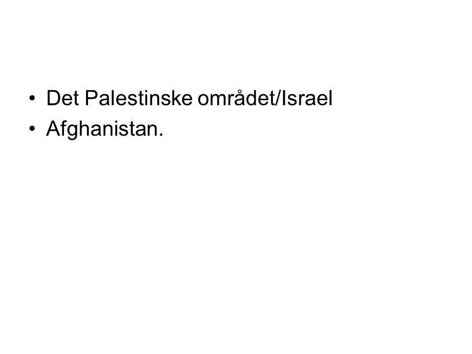 •Det Palestinske området/Israel •Afghanistan.