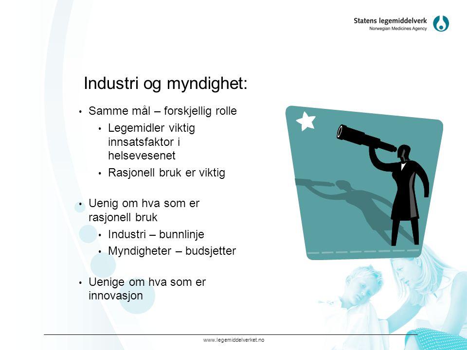 www.legemiddelverket.no Industri og myndighet: • Samme mål – forskjellig rolle • Legemidler viktig innsatsfaktor i helsevesenet • Rasjonell bruk er vi
