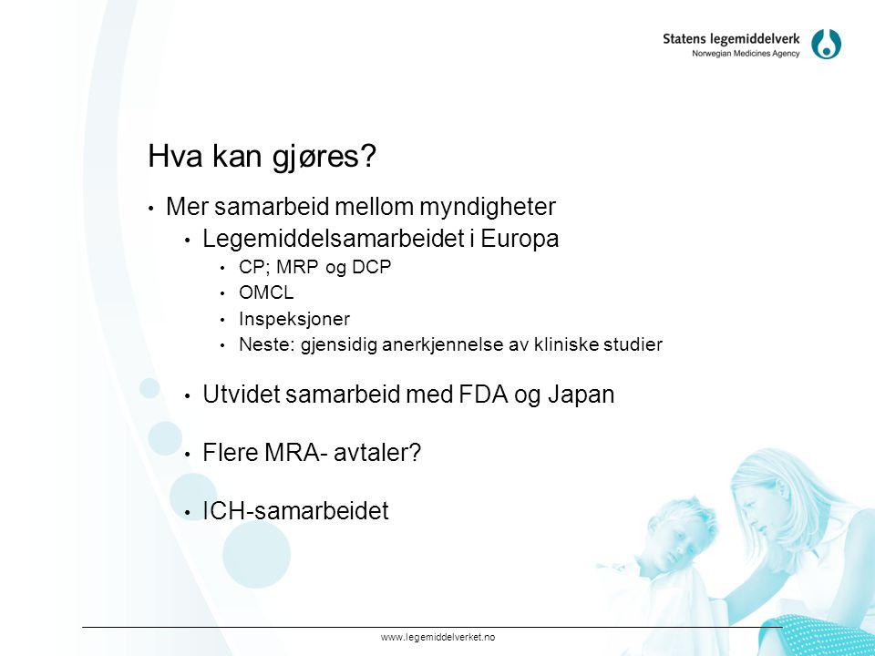 www.legemiddelverket.no Hva kan gjøres? • Mer samarbeid mellom myndigheter • Legemiddelsamarbeidet i Europa • CP; MRP og DCP • OMCL • Inspeksjoner • N