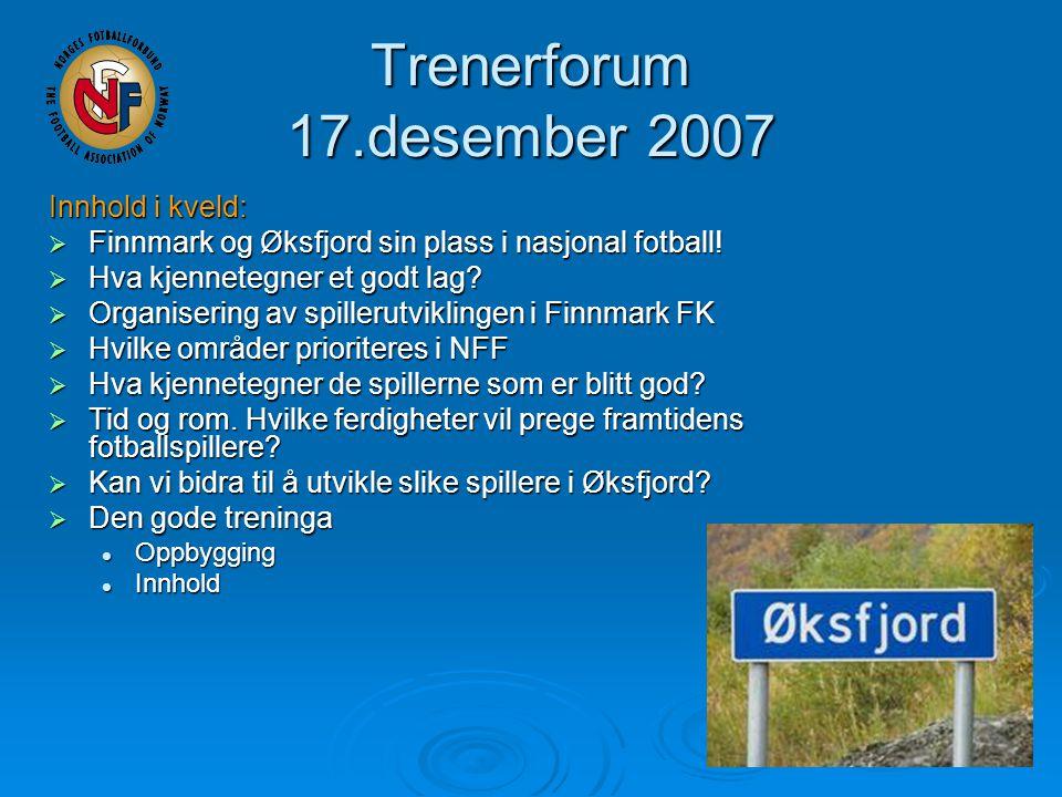 Trenerforum 17.desember 2007 Innhold i kveld:  Finnmark og Øksfjord sin plass i nasjonal fotball.