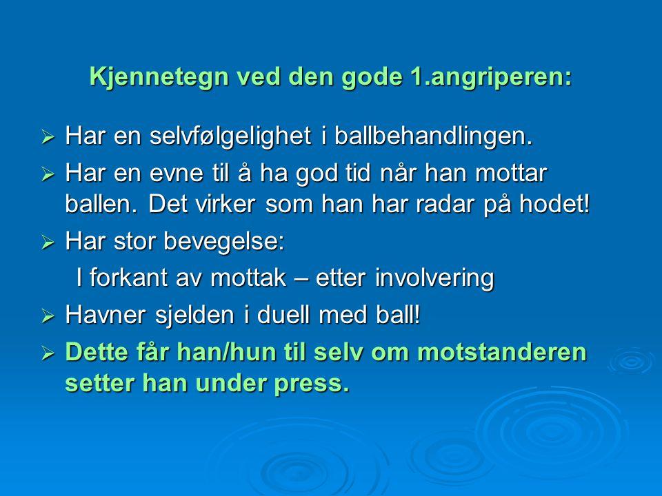 Kjennetegn ved den gode 1.angriperen:  Har en selvfølgelighet i ballbehandlingen.