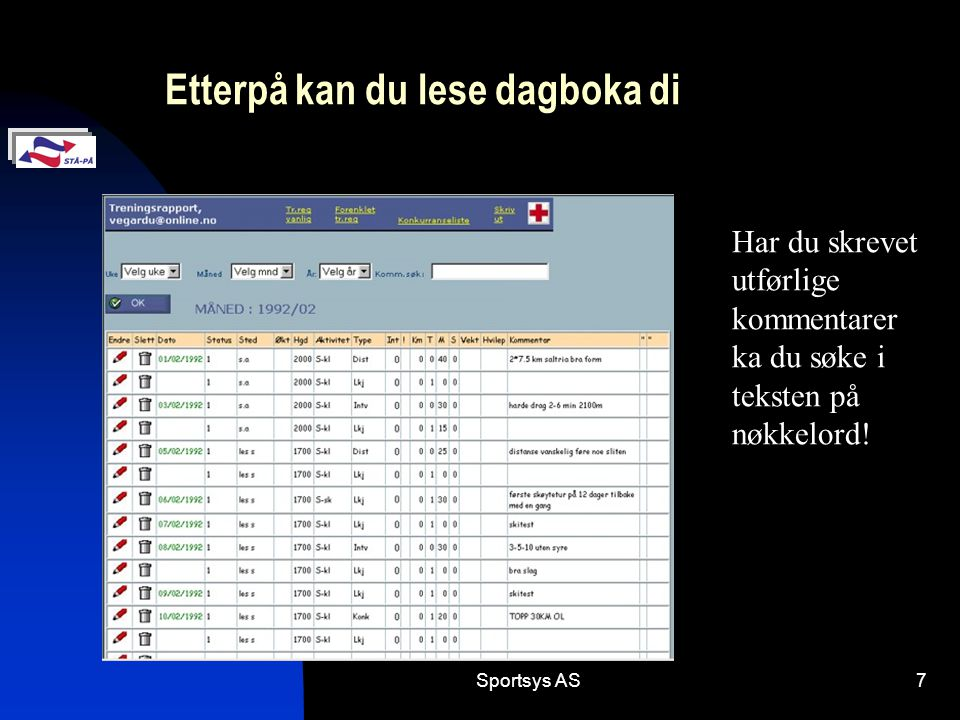 Sportsys AS7 Etterpå kan du lese dagboka di Har du skrevet utførlige kommentarer ka du søke i teksten på nøkkelord!