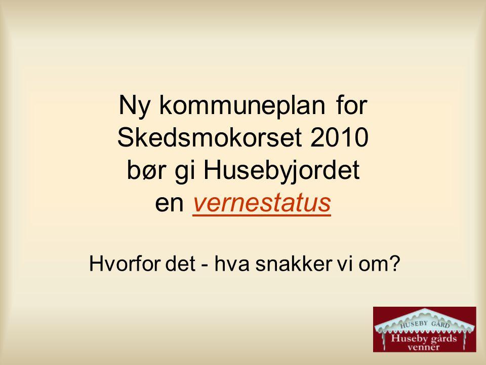 Ny kommuneplan for Skedsmokorset 2010 bør gi Husebyjordet en vernestatus Hvorfor det - hva snakker vi om?
