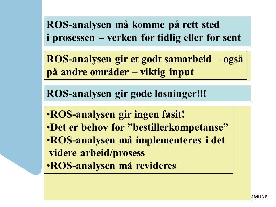 •ROS gir verdifull beslutningsstøtte •ROS misbrukes ofte: •fremstilles som objektiv •brukes til å fastslå at risikoen er akseptabel Hva betyr det om R