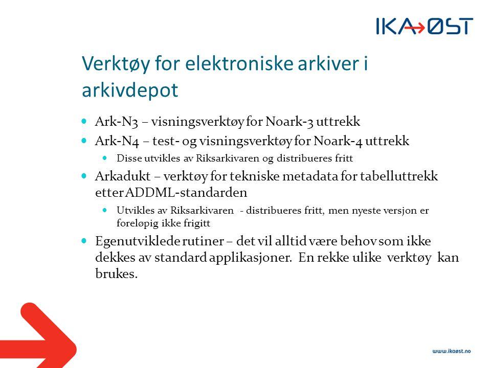 Verktøy for elektroniske arkiver i arkivdepot  Ark-N3 – visningsverktøy for Noark-3 uttrekk  Ark-N4 – test- og visningsverktøy for Noark-4 uttrekk 