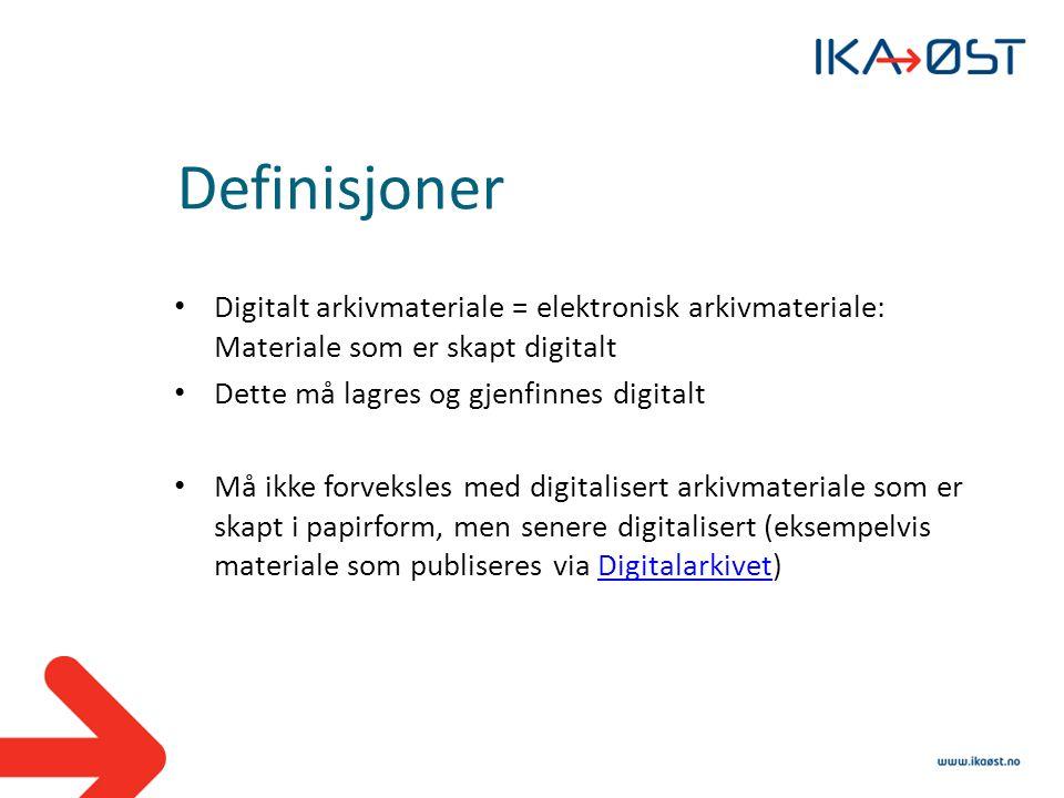Definisjoner • Digitalt arkivmateriale = elektronisk arkivmateriale: Materiale som er skapt digitalt • Dette må lagres og gjenfinnes digitalt • Må ikk