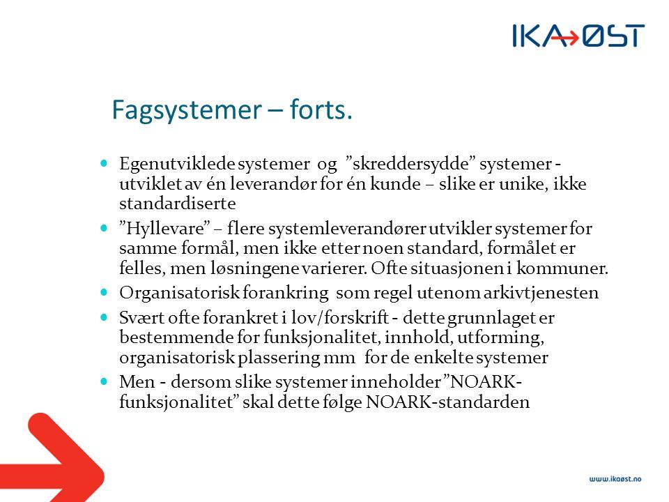 """Fagsystemer – forts.  Egenutviklede systemer og """"skreddersydde"""" systemer - utviklet av én leverandør for én kunde – slike er unike, ikke standardiser"""
