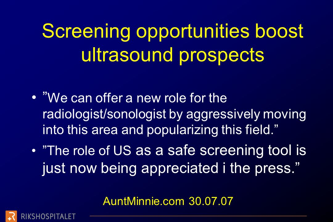 "Screening opportunities boost ultrasound prospects •"" We can offer a new role for the radiologist/sonologist by aggressively moving into this area and"