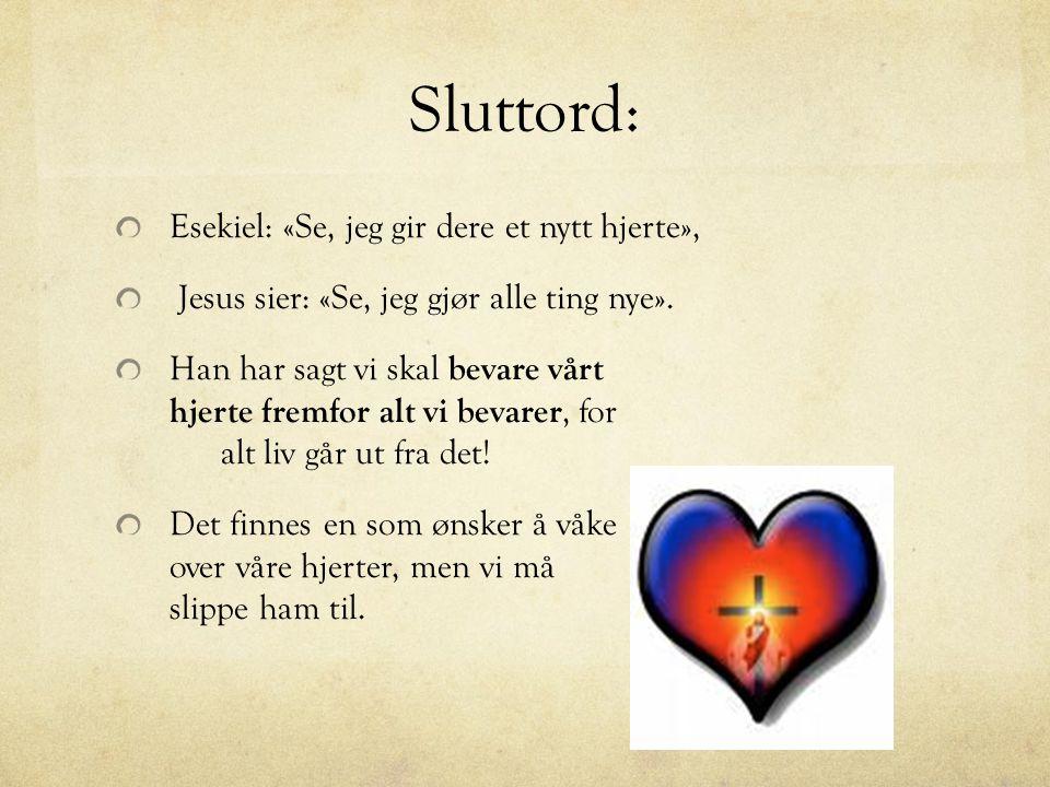 Sluttord: Esekiel: «Se, jeg gir dere et nytt hjerte», Jesus sier: «Se, jeg gjør alle ting nye».