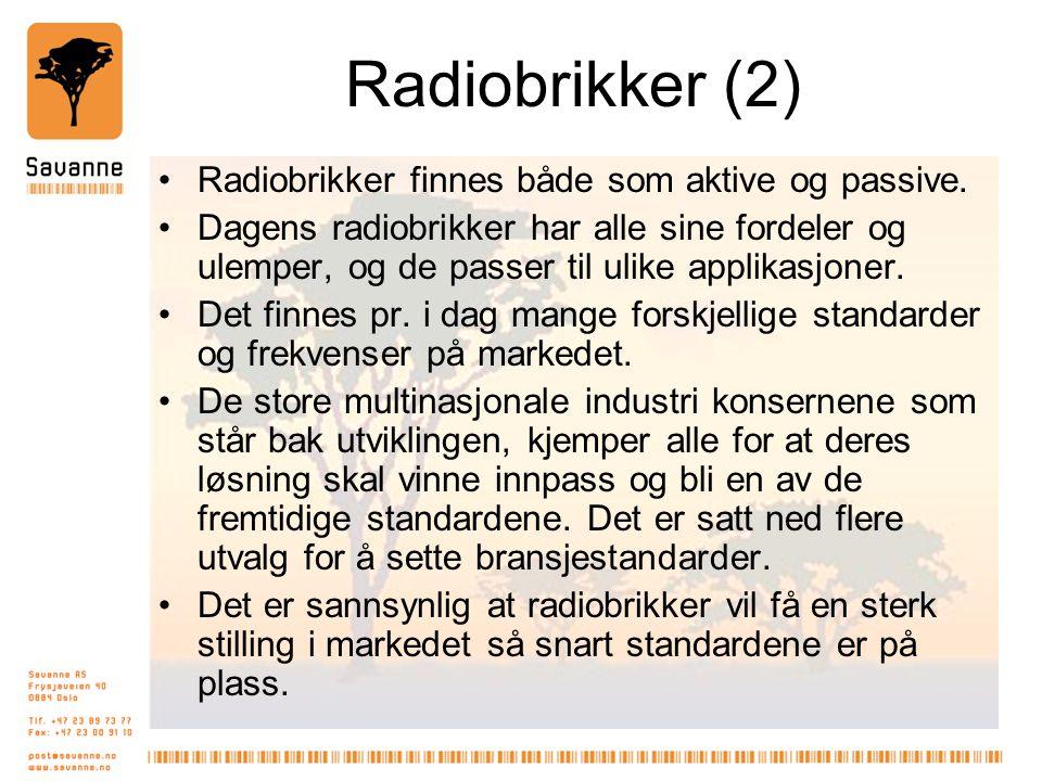 Radiobrikker (2) •Radiobrikker finnes både som aktive og passive. •Dagens radiobrikker har alle sine fordeler og ulemper, og de passer til ulike appli