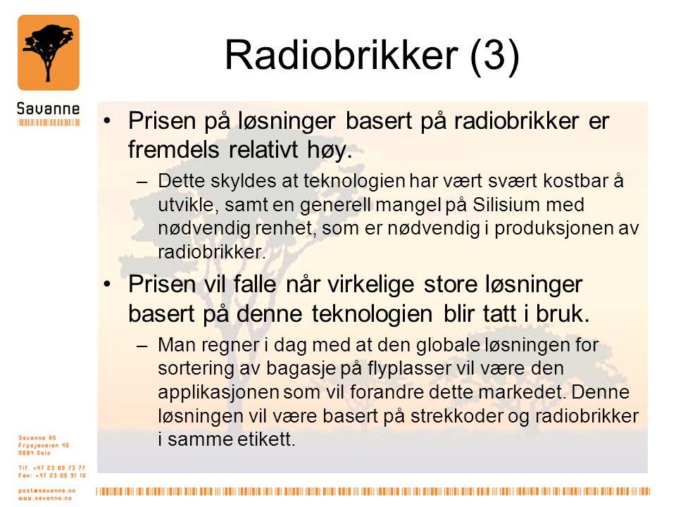 Radiobrikker (3) •Prisen på løsninger basert på radiobrikker er fremdels relativt høy. –Dette skyldes at teknologien har vært svært kostbar å utvikle,