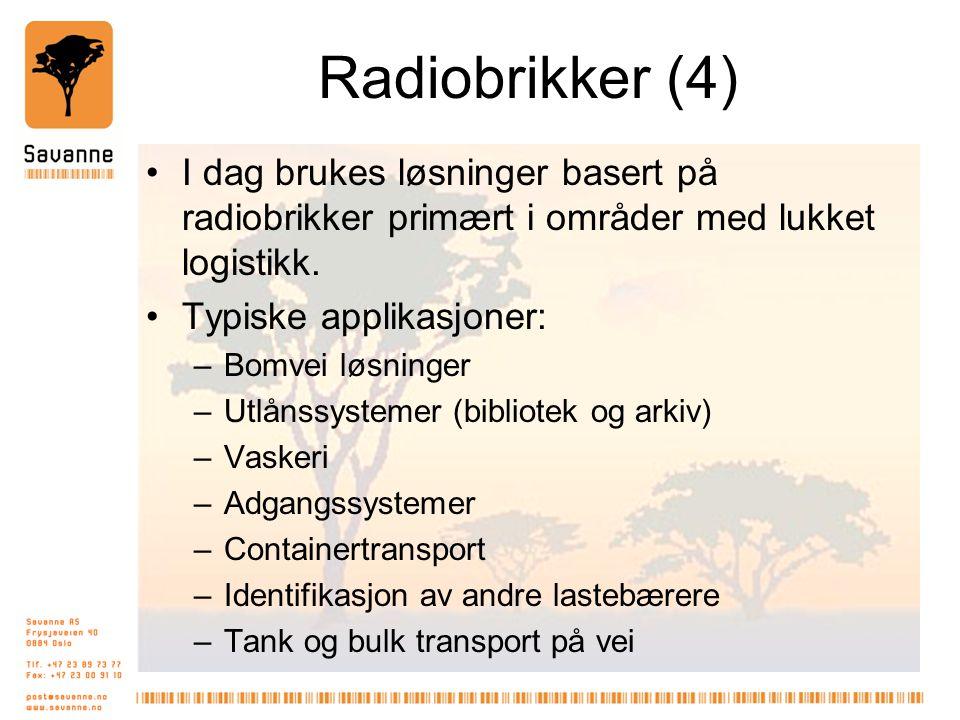 Radiobrikker (4) •I dag brukes løsninger basert på radiobrikker primært i områder med lukket logistikk. •Typiske applikasjoner: –Bomvei løsninger –Utl