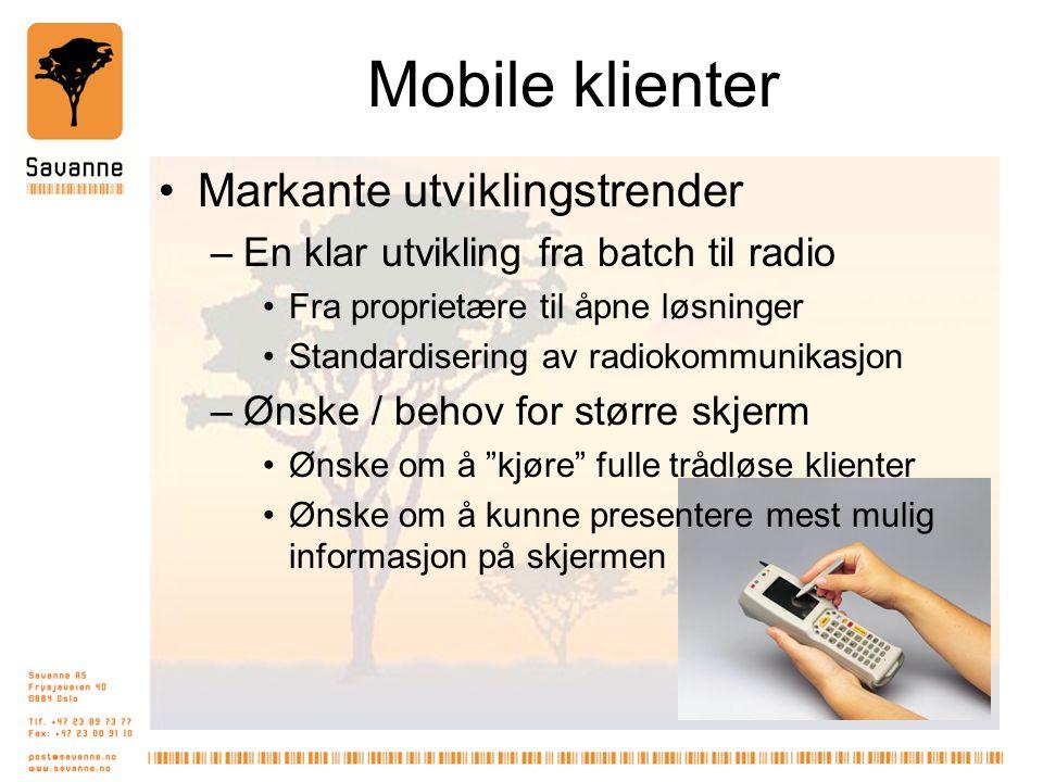 Mobile klienter •Markante utviklingstrender –En klar utvikling fra batch til radio •Fra proprietære til åpne løsninger •Standardisering av radiokommunikasjon –Ønske / behov for større skjerm •Ønske om å kjøre fulle trådløse klienter •Ønske om å kunne presentere mest mulig informasjon på skjermen