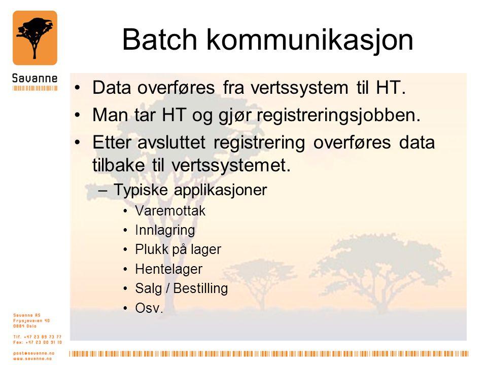 Batch kommunikasjon •Data overføres fra vertssystem til HT. •Man tar HT og gjør registreringsjobben. •Etter avsluttet registrering overføres data tilb