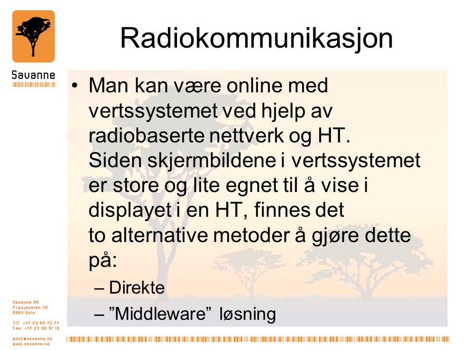 Radiokommunikasjon •Man kan være online med vertssystemet ved hjelp av radiobaserte nettverk og HT. Siden skjermbildene i vertssystemet er store og li