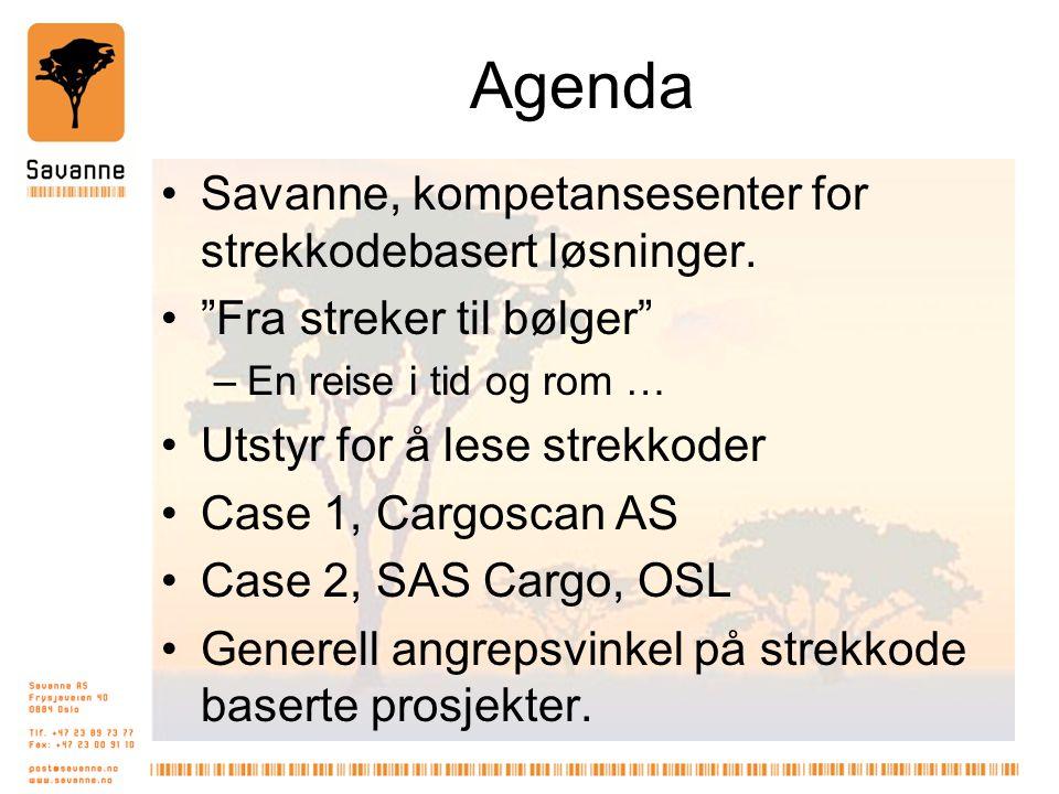"""Agenda •Savanne, kompetansesenter for strekkodebasert løsninger. •""""Fra streker til bølger"""" –En reise i tid og rom … •Utstyr for å lese strekkoder •Cas"""