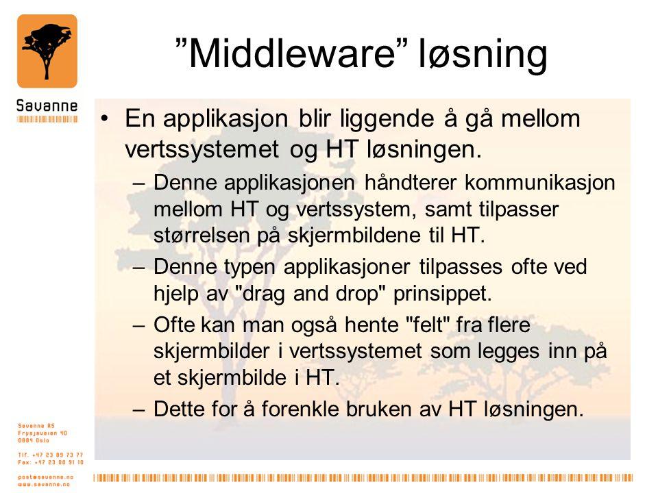 """""""Middleware"""" løsning •En applikasjon blir liggende å gå mellom vertssystemet og HT løsningen. –Denne applikasjonen håndterer kommunikasjon mellom HT o"""