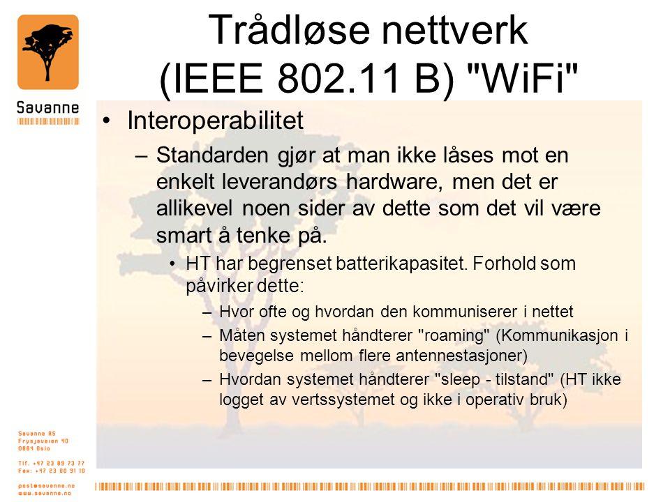 Trådløse nettverk (IEEE 802.11 B) WiFi •Interoperabilitet –Standarden gjør at man ikke låses mot en enkelt leverandørs hardware, men det er allikevel noen sider av dette som det vil være smart å tenke på.