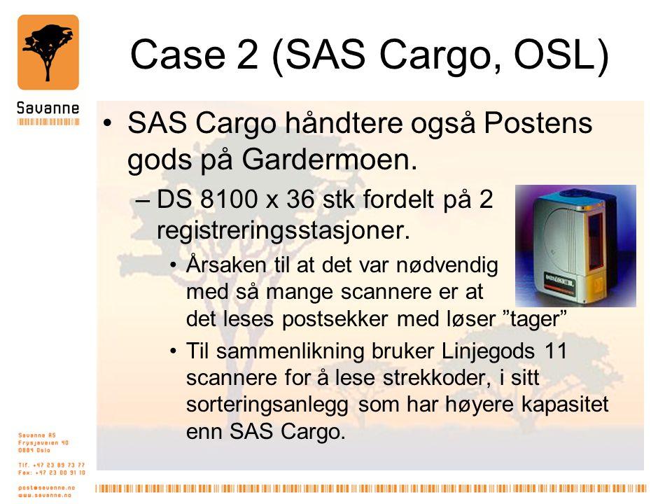 Case 2 (SAS Cargo, OSL) •SAS Cargo håndtere også Postens gods på Gardermoen. –DS 8100 x 36 stk fordelt på 2 registreringsstasjoner. •Årsaken til at de