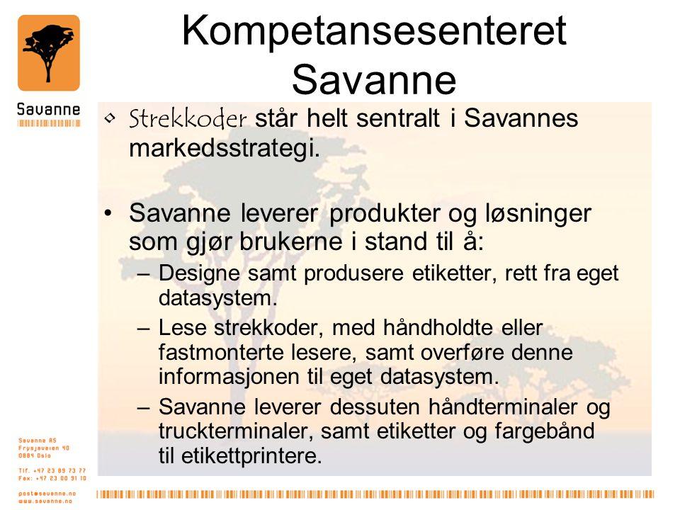 Kompetansesenteret Savanne •Strekkoder står helt sentralt i Savannes markedsstrategi. •Savanne leverer produkter og løsninger som gjør brukerne i stan