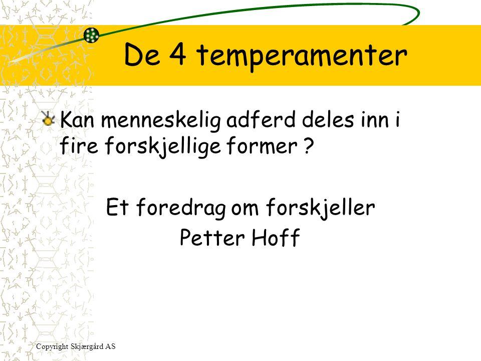 De 4 temperamenter Kan menneskelig adferd deles inn i fire forskjellige former ? Et foredrag om forskjeller Petter Hoff Copyright Skjærgård AS