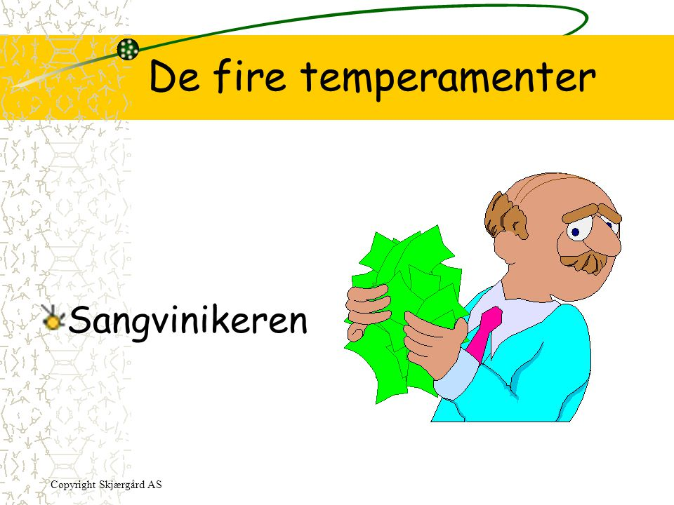 De fire temperamenter Sangvinikeren Copyright Skjærgård AS