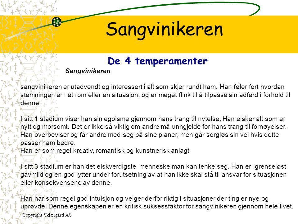 Sangvinikeren De 4 temperamenter Sangvinikeren sangvinikeren er utadvendt og interessert i alt som skjer rundt ham. Han føler fort hvordan stemningen