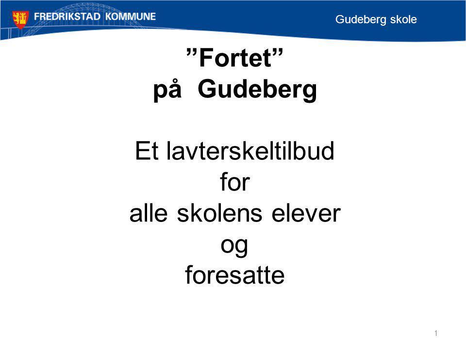 """1 Gudeberg skole """"Fortet"""" på Gudeberg Et lavterskeltilbud for alle skolens elever og foresatte"""