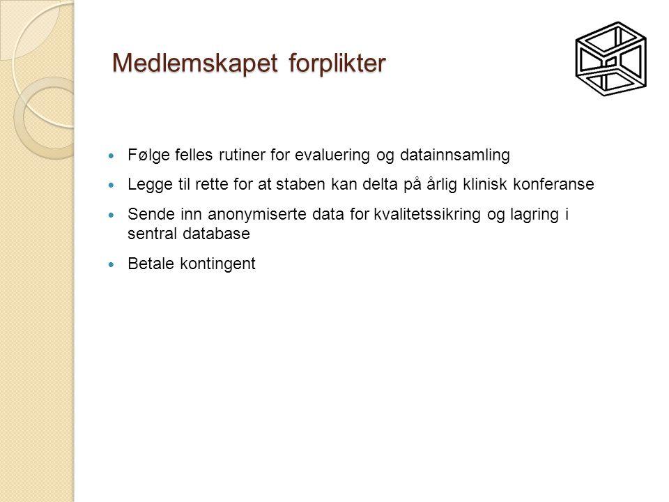 Medlemskapet forplikter  Følge felles rutiner for evaluering og datainnsamling  Legge til rette for at staben kan delta på årlig klinisk konferanse  Sende inn anonymiserte data for kvalitetssikring og lagring i sentral database  Betale kontingent