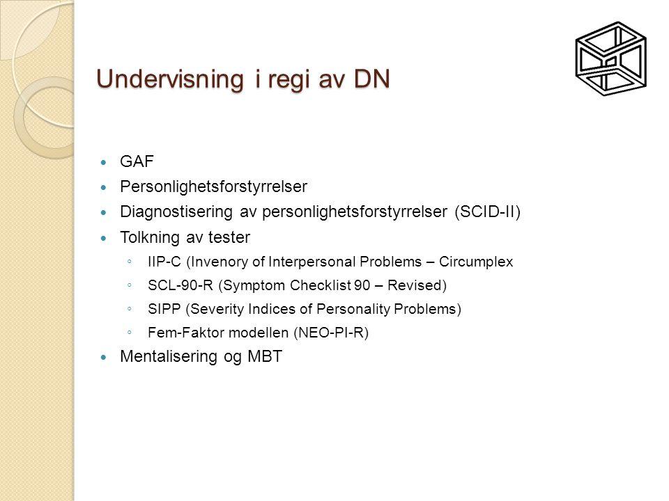 Undervisning i regi av DN  GAF  Personlighetsforstyrrelser  Diagnostisering av personlighetsforstyrrelser (SCID-II)  Tolkning av tester ◦ IIP-C (I