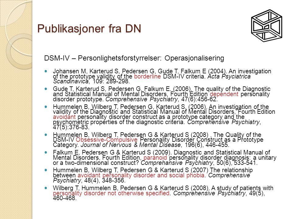 Publikasjoner fra DN DSM-IV – Personlighetsforstyrrelser: Operasjonalisering  Johansen M, Karterud S, Pedersen G, Gude T, Falkum E (2004). An investi