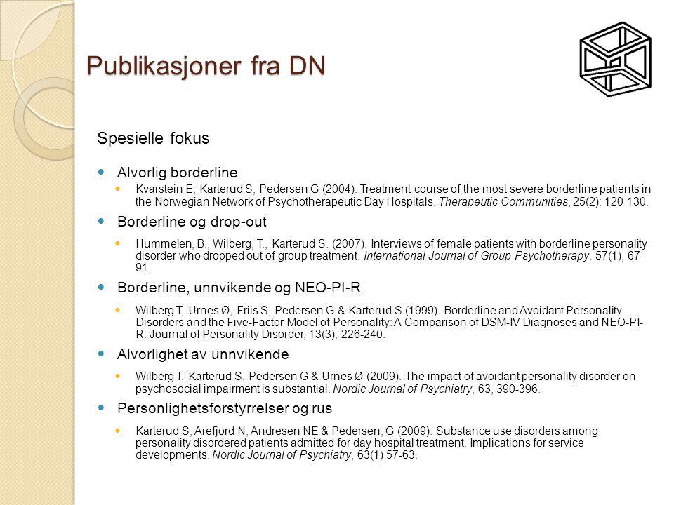 Publikasjoner fra DN Spesielle fokus  Alvorlig borderline  Kvarstein E, Karterud S, Pedersen G (2004). Treatment course of the most severe borderlin