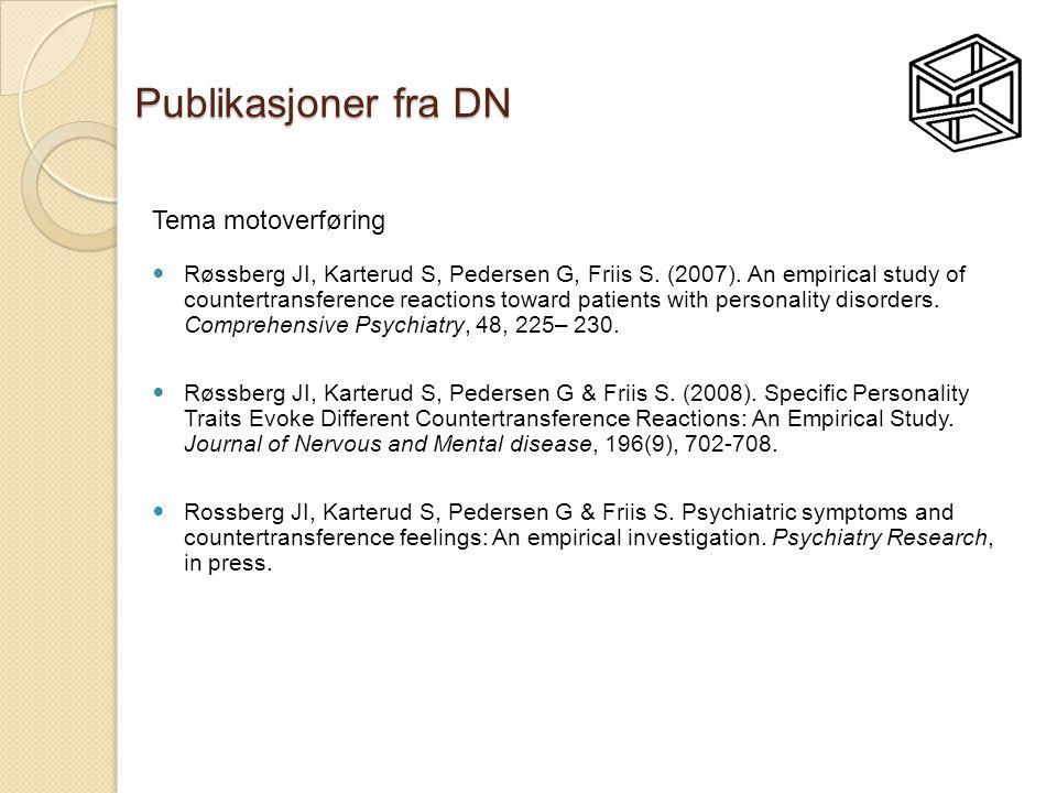 Publikasjoner fra DN Tema motoverføring  Røssberg JI, Karterud S, Pedersen G, Friis S. (2007). An empirical study of countertransference reactions to