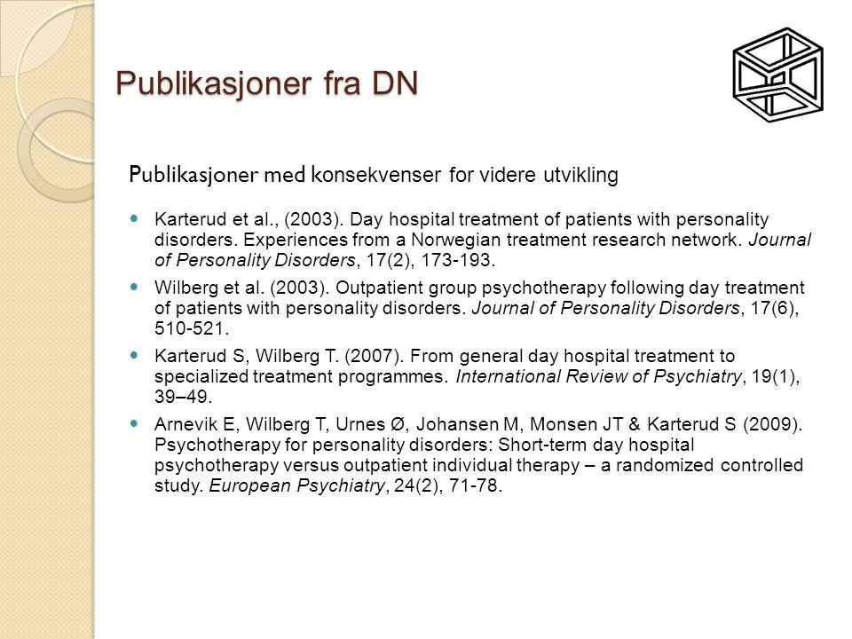 Publikasjoner fra DN Publikasjoner med k onsekvenser for videre utvikling  Karterud et al., (2003). Day hospital treatment of patients with personali