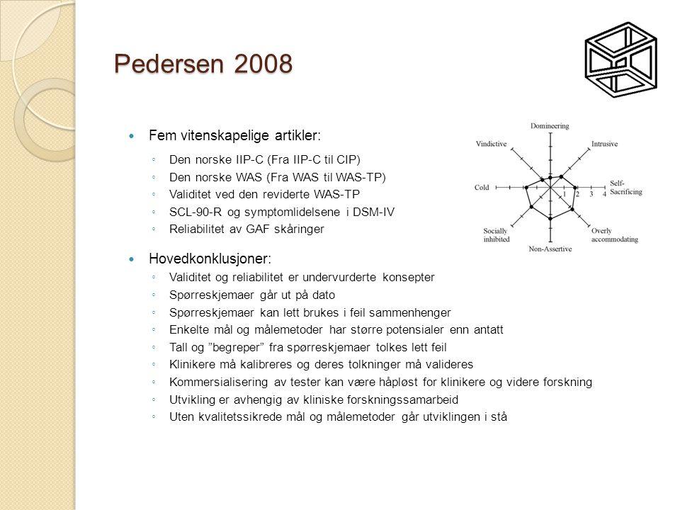 Pedersen 2008  Fem vitenskapelige artikler: ◦ Den norske IIP-C (Fra IIP-C til CIP) ◦ Den norske WAS (Fra WAS til WAS-TP) ◦ Validitet ved den revidert