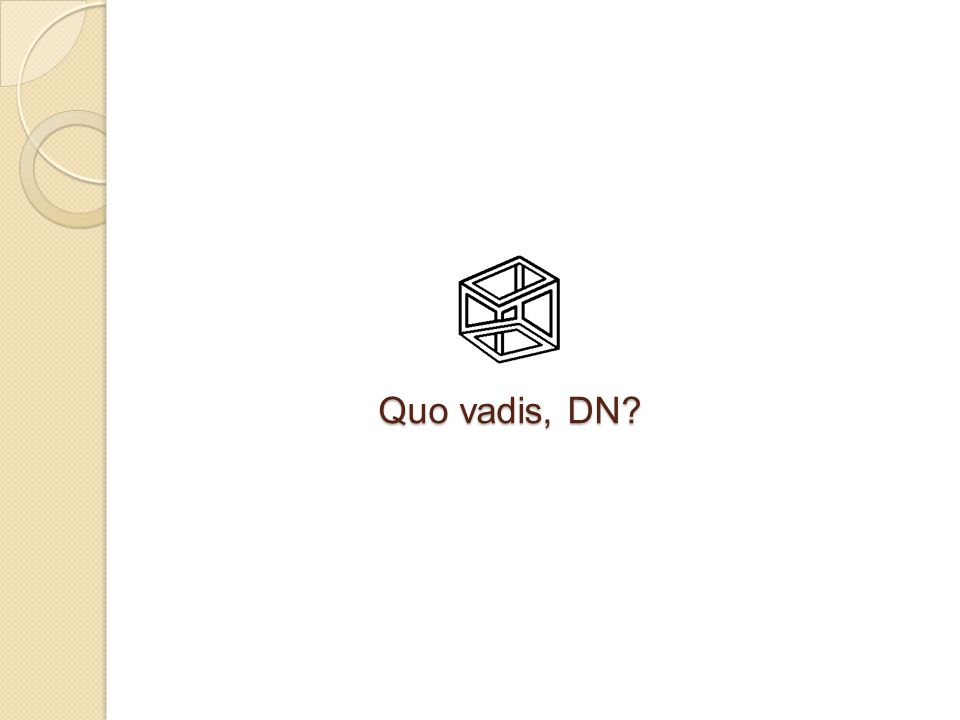 Quo vadis, DN?